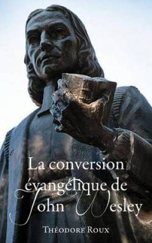 La Conversion Evangelique de John Wesley