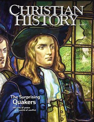 Christian History Magazine #117: Surprising Quakers