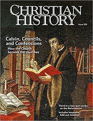 Christian History Magazine #120: Calvin Councils Confessions
