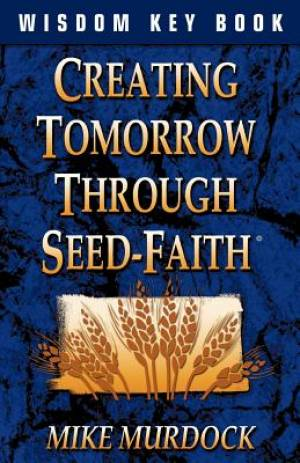 Creating Tomorrow Through Seed Faith
