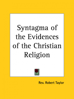Syntagma of the Evidences of the Christian Religion Being a Vindication of the Manifesto of the Christian Evidence Society Against the Assaults of the Christian Instruction Society