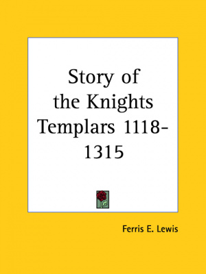 The Story of the Knights Templar, 1118-1315