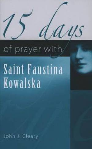 15 Days of Prayer with Saint Faustina Kowalska