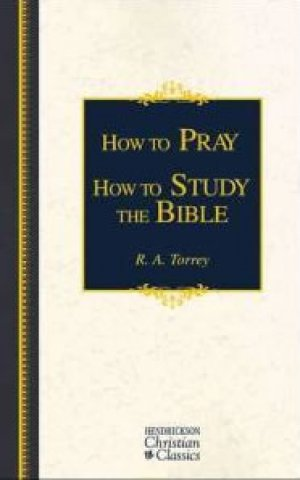 How to Pray & How to Study the Bible