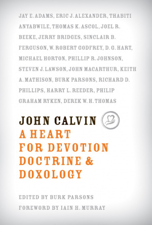 John Calvin A Heart For Devotion Doctrin