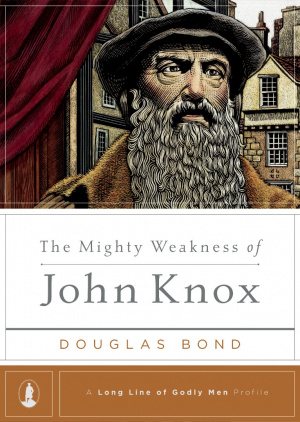 Mighty Weakness Of John Knox, The