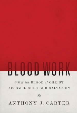 Blood Work: How The Blood Of Christ Accomplishes Our Salvat