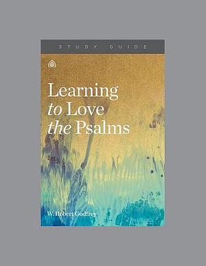 Learning To Love The Psalms Study Guide
