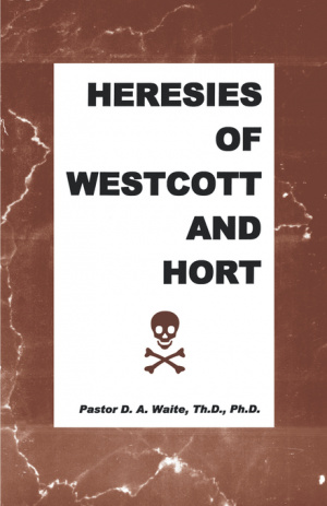 Heresies Of Westcott And Hort