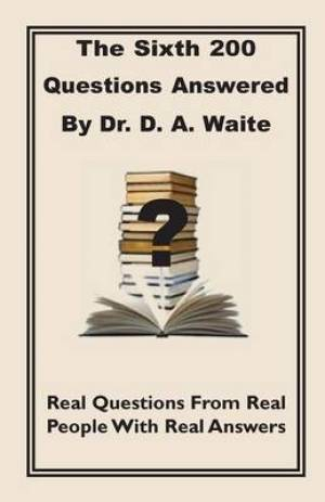 The Sixth 200 Question Answered by Dr. D.A. Waite
