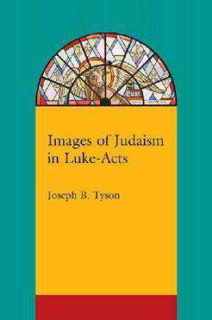 Images of Judaism in Luke-Acts