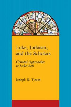 Luke, Judaism, and the Scholars