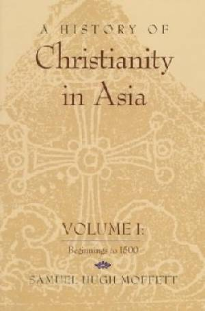 History of Christianity in Asia, Volume 1