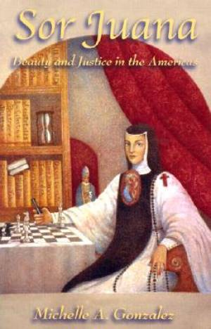 Sor Juana: Beauty and Justice in the Americas