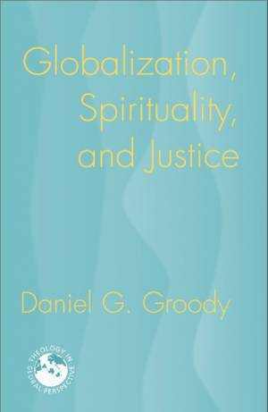 Globalization, Spirituality and Justice by Daniel Groody