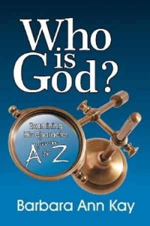 Who Is God? Examining His Character from A to Z