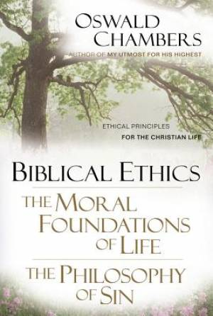 Biblical Ethics ; the Moral Foundations of Life ; the Philosophy of Sin: The Moral Foundations of Life, the Philosophy of Sin