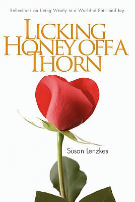 Life Is Like Licking Honey Off a Thorn: Reflections on Living Wisely in This World of Pain and Joy