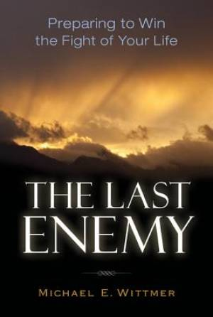 Last Enemy : Preparing To Win The Fight Of Your Life