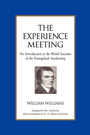 Experience Meeting: An Introduction To The Welsh Societies Of The Evangelical Awakening