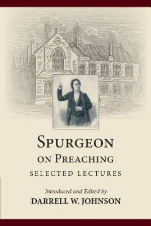 Spurgeon on Preaching: Selected Lectures