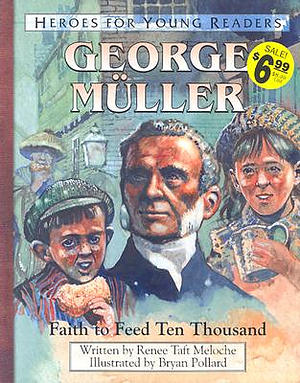 George Muller: Faith To Feed Ten Thousand