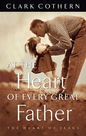 At the Heart of Every Great Father: Finding the Heart of Jesus