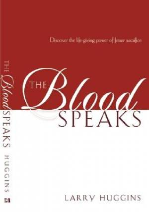 Blood Speaks : Discover The Life Giving Power Of Jesus Sacrifice