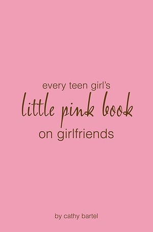 Every Teen Girl's Little Pink Book On Girlfriends