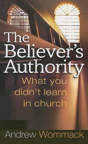 Believers Authority : What You Didnt Learn In Church