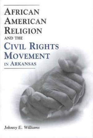 African American Religion and the Civil Rights Movement in Arkansas