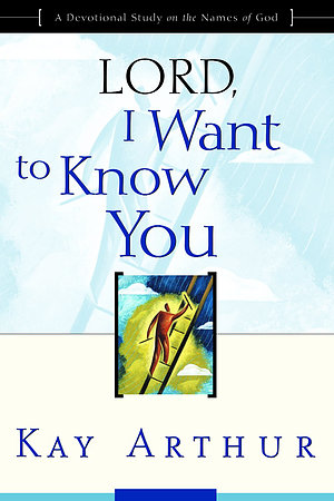 Lord, I Want to Know You: A Devotional Study of the Names of God