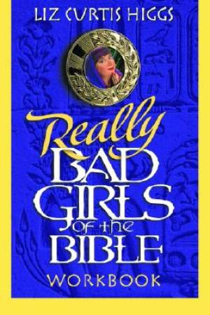 Really Bad Girls of the Bible Workbook