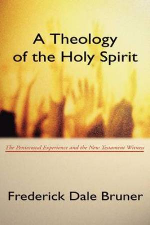 Theology of the Holy Spirit: The Pentecostal Experience and the New Testament Witness