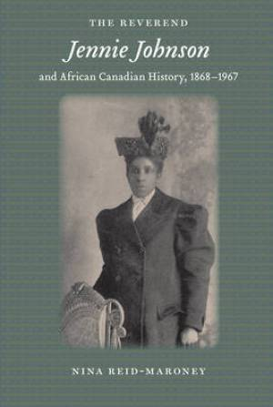 Reverend Jennie Johnson and African Canadian History, 1868-1967