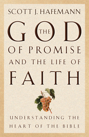 The God of Promise and the Life of Faith: Understanding the Heart of the Bible