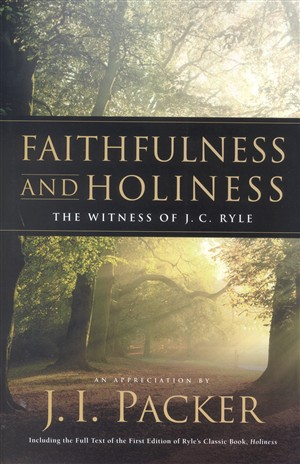 Faithfulness and Holiness: The Witness of J.C. Ryle