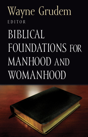Biblical Foundations for Manhood & Womanhood