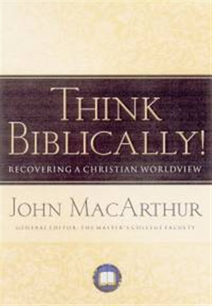 Think Biblically!  Recovering a Christian Worldview  (H/B)