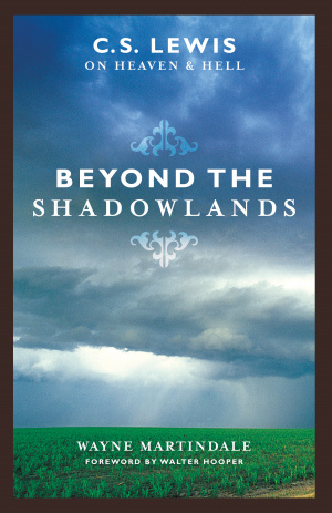 Beyond the Shadowlands: C.S. Lewis on Heaven and Hell