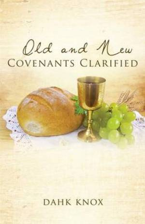 Old and New Covenants Clarified