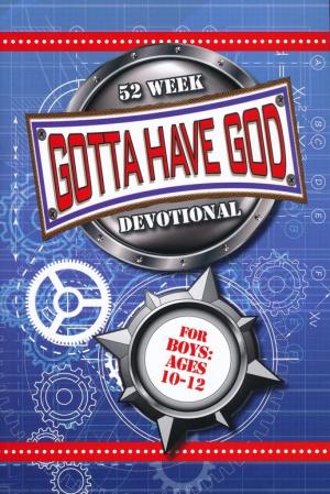 Gotta Have God 52 Week Devotional for Boys Ages 10