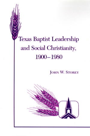 Texas Baptist Leadership and Social Christianity, 1900-1980
