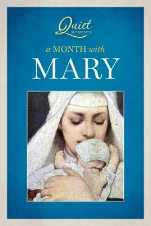 Quiet Moments - A Month with Mary