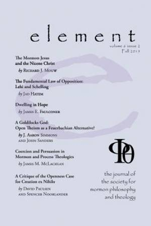 Element: The Journal for the Society for Mormon Philosophy and Theology Volume 6 Issue 2 (Fall 2015)