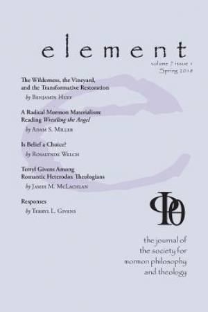 Element: The Journal for the Society for Mormon Philosophy and Theology Volume 7 Issue 1 (Spring 2018)