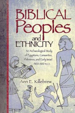 Biblical Peoples and Ethnicity: An Archaeological Study of Egyptians, Canaanites, Philistines, and Early Israel (ca. 1300-1100 B.C.E.)