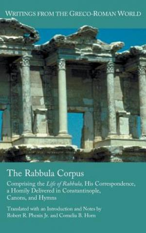 The Rabbula Corpus: Comprising the Life of Rabbula, His Correspondence, a Homily Delivered in Constantinople, Canons, and Hymns