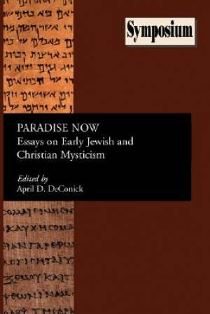 Paradise Now: Essays on Early Jewish and Christian Mysticism