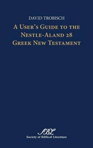 A User's Guide to the Nestle-Aland 28 Greek New Testament